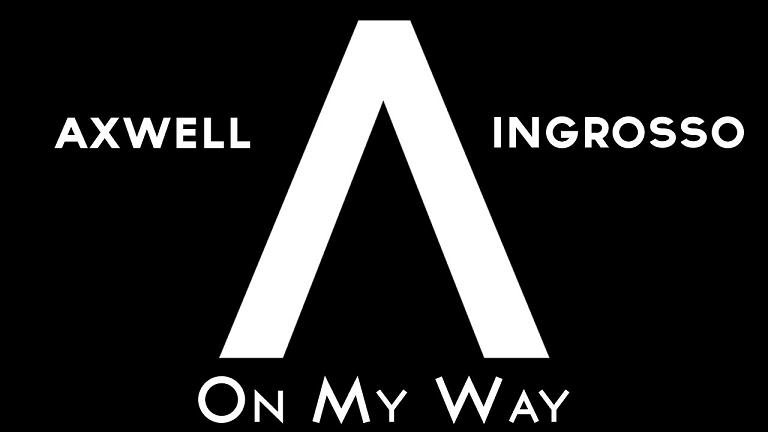 Axwell , Ingrosso – On My Way