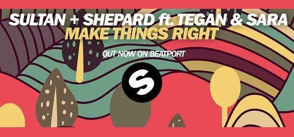 Sultan + Shepard Feat. Tegan & Sara – Make Things Right
