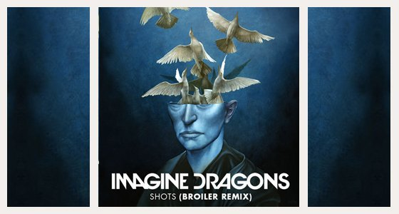 Imagine Dragons Shots BROILER
