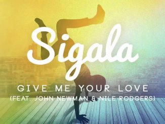 Sigala Feat. John Newman Nile Rodgers Give Me Your Love