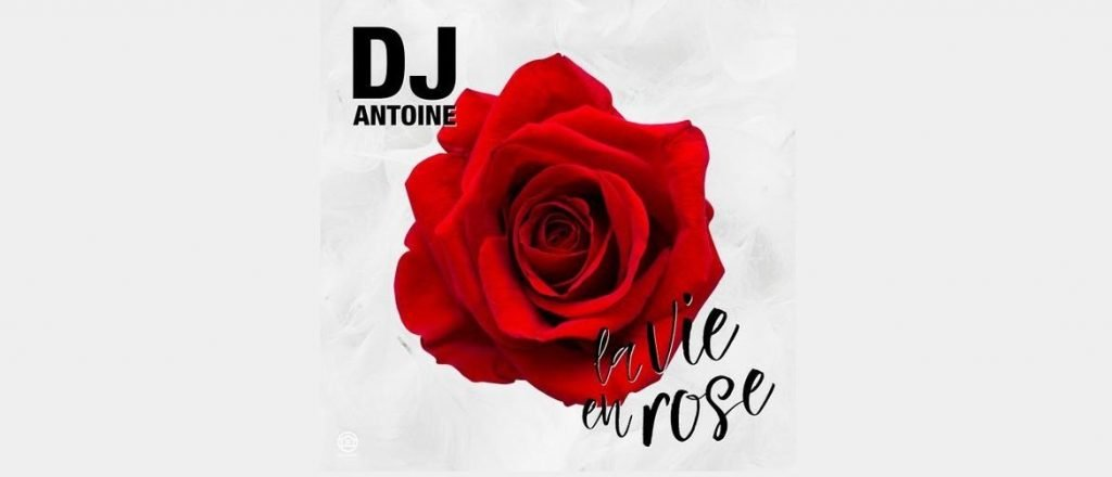 LA VIE EN ROSE – il Nuovo Singolo di DJ ANTOINE !