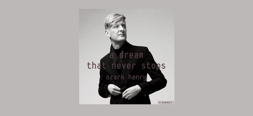 Ozark Henry – A Dream That Never Stops