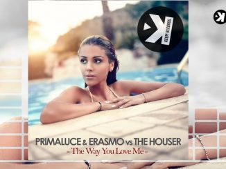 Primaluce Erasmo vs The Houser The Way You Love Me