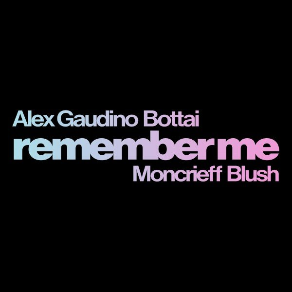Alex Gaudino Bottai Remember Me ft. Moncrieff Blush