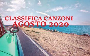 CLASSIFICA CANZONI AGOSTO 2020 LA MIGLIORE MUSICA DEL MOMENTO AGOSTO 2020