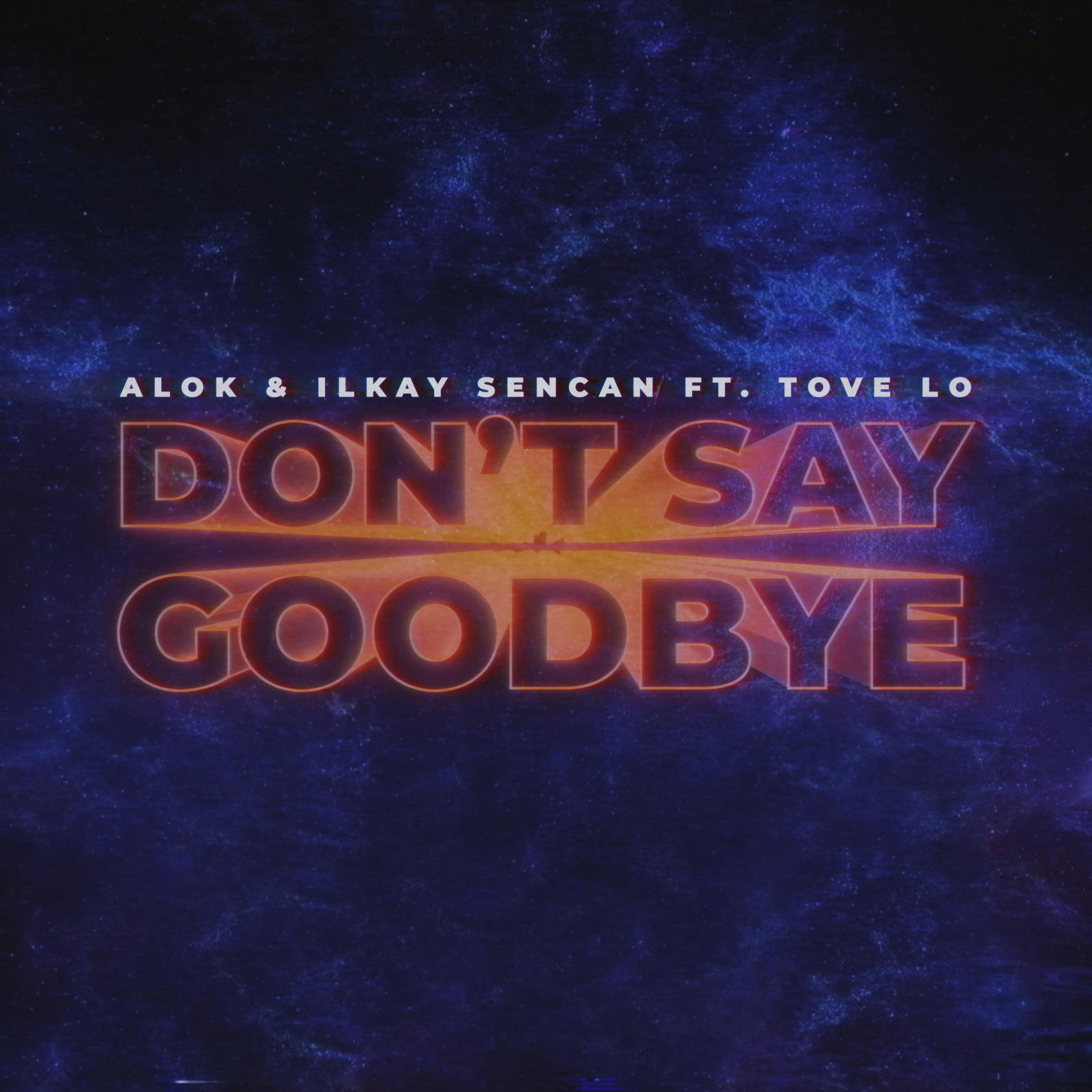 Alok Ilkay Sencan Tove Lo - Don't Say Goodbye