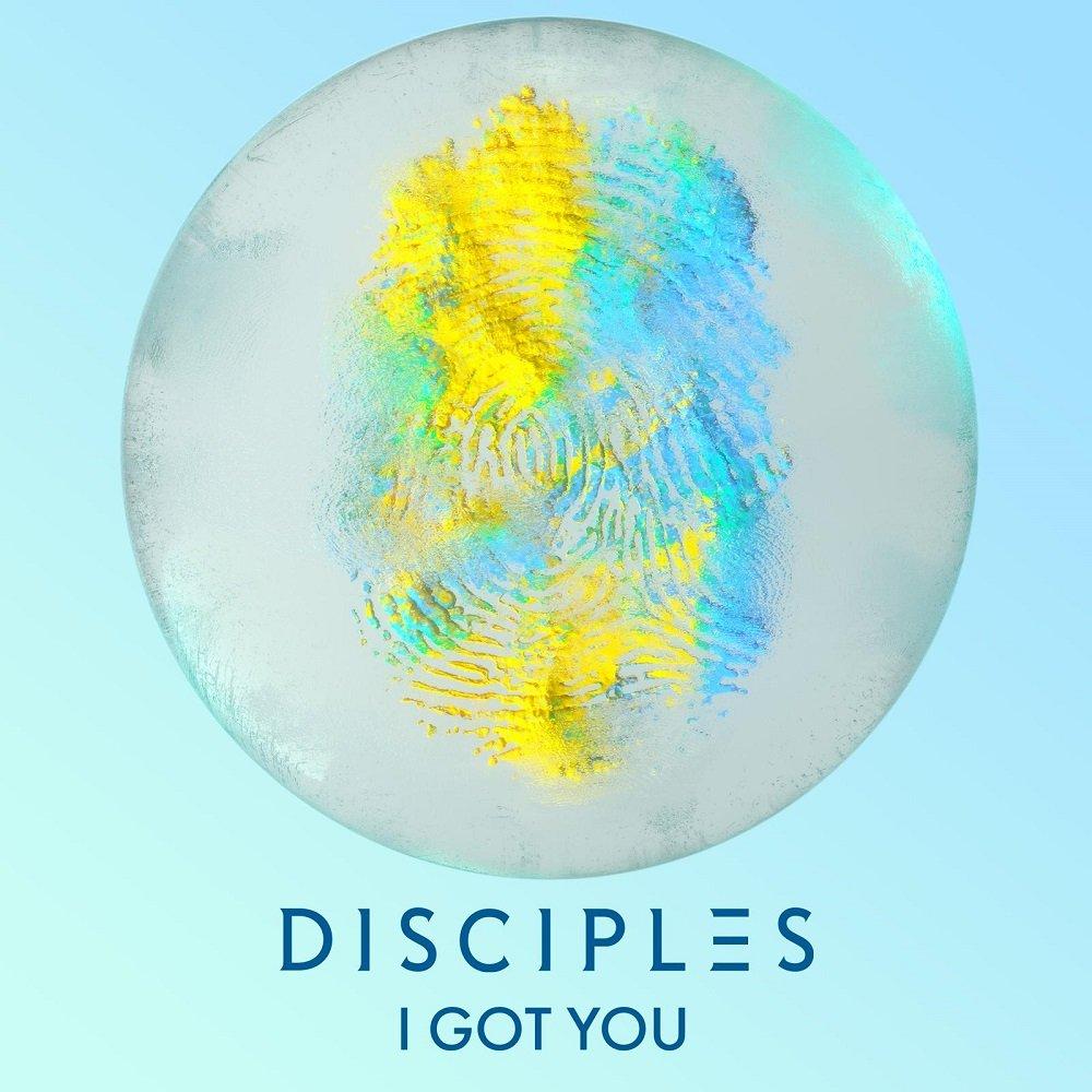 Disciples I Got You