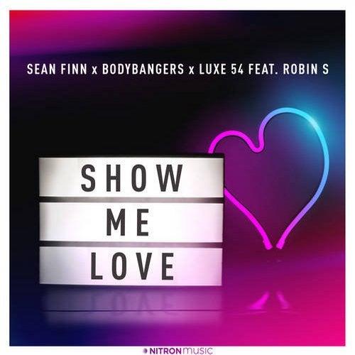 Sean Finn X Bodybangers X Luxe 54 Show Me Love feat. Robin S