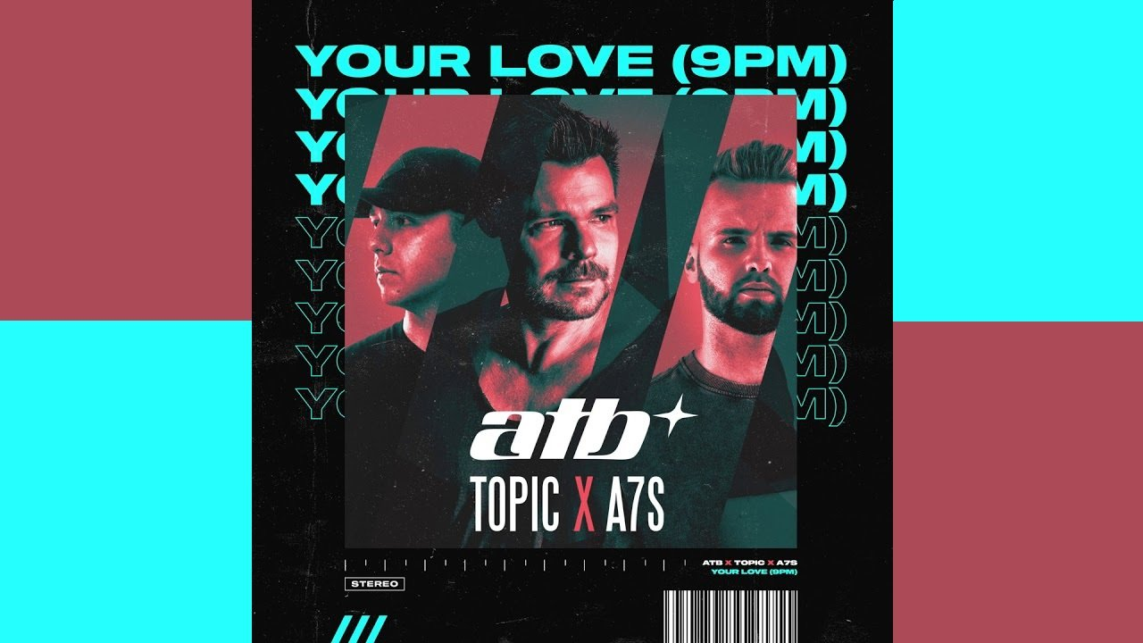 ATB Topic A7S Your Love 9PM