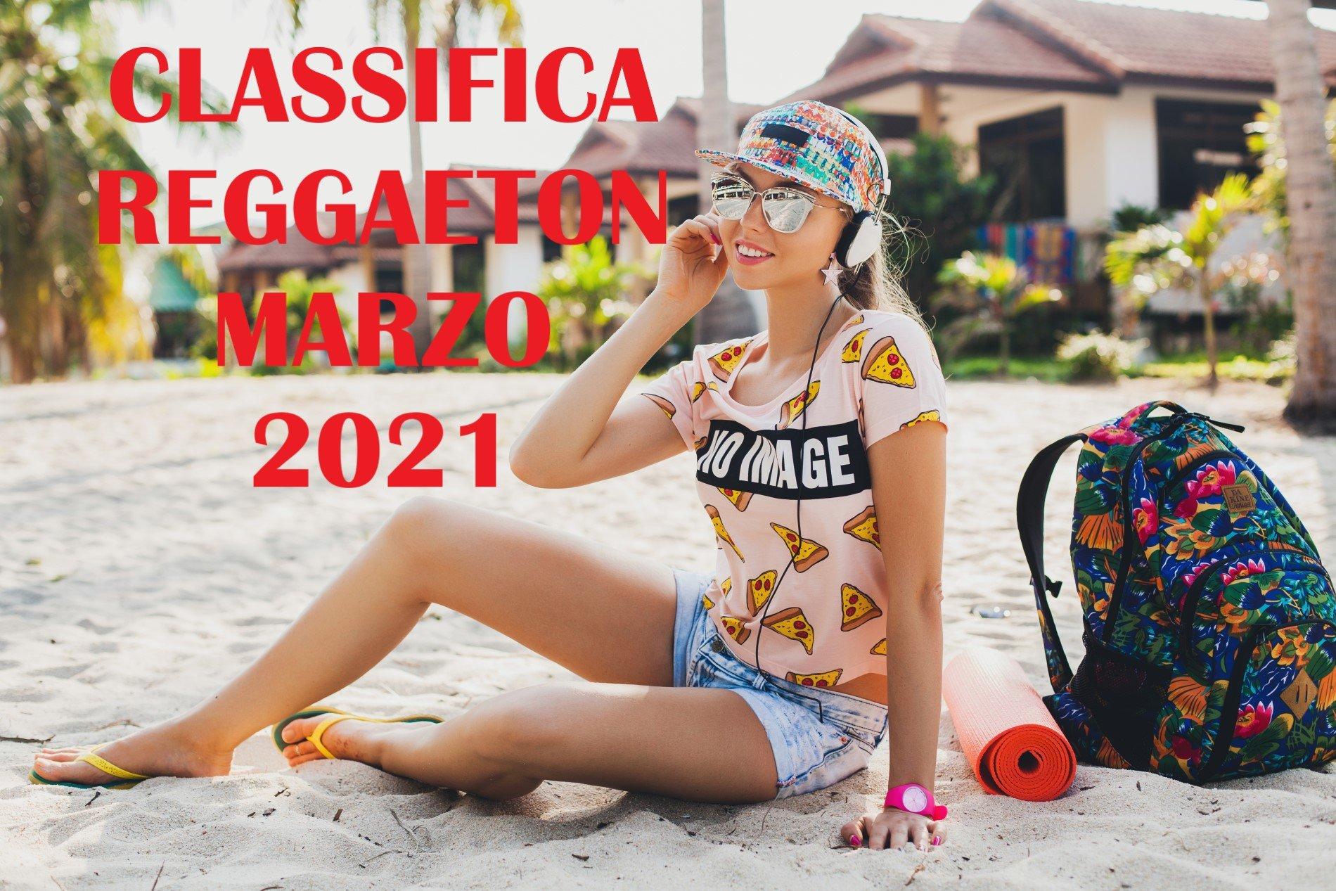 CLASSIFICA REGGAETON MARZO 2021 - LA MIGLIORE MUSICA REGGAETON MARZO 2021