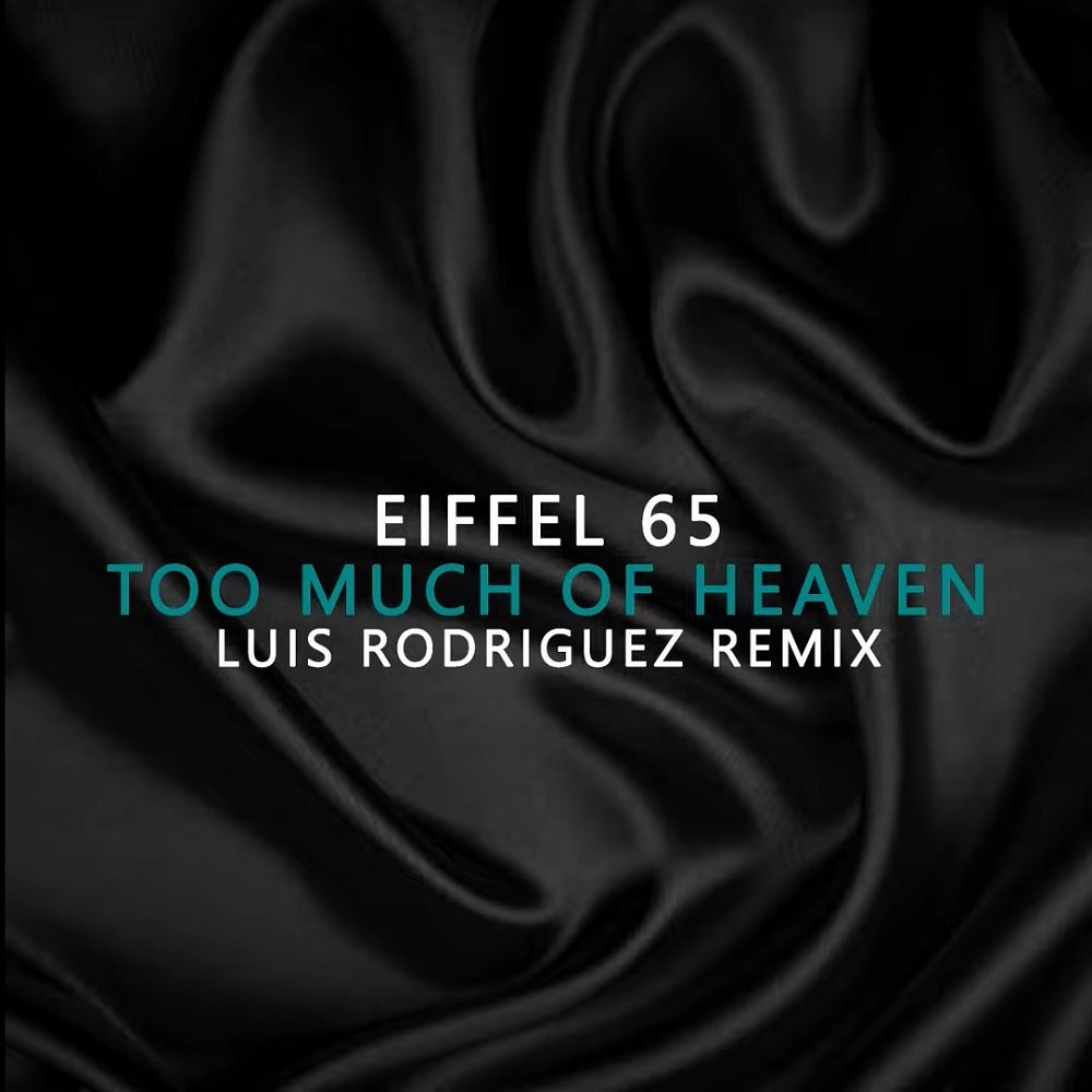 Eiffel 65 Too Much Of Heaven Luis Rodriguez REMIX