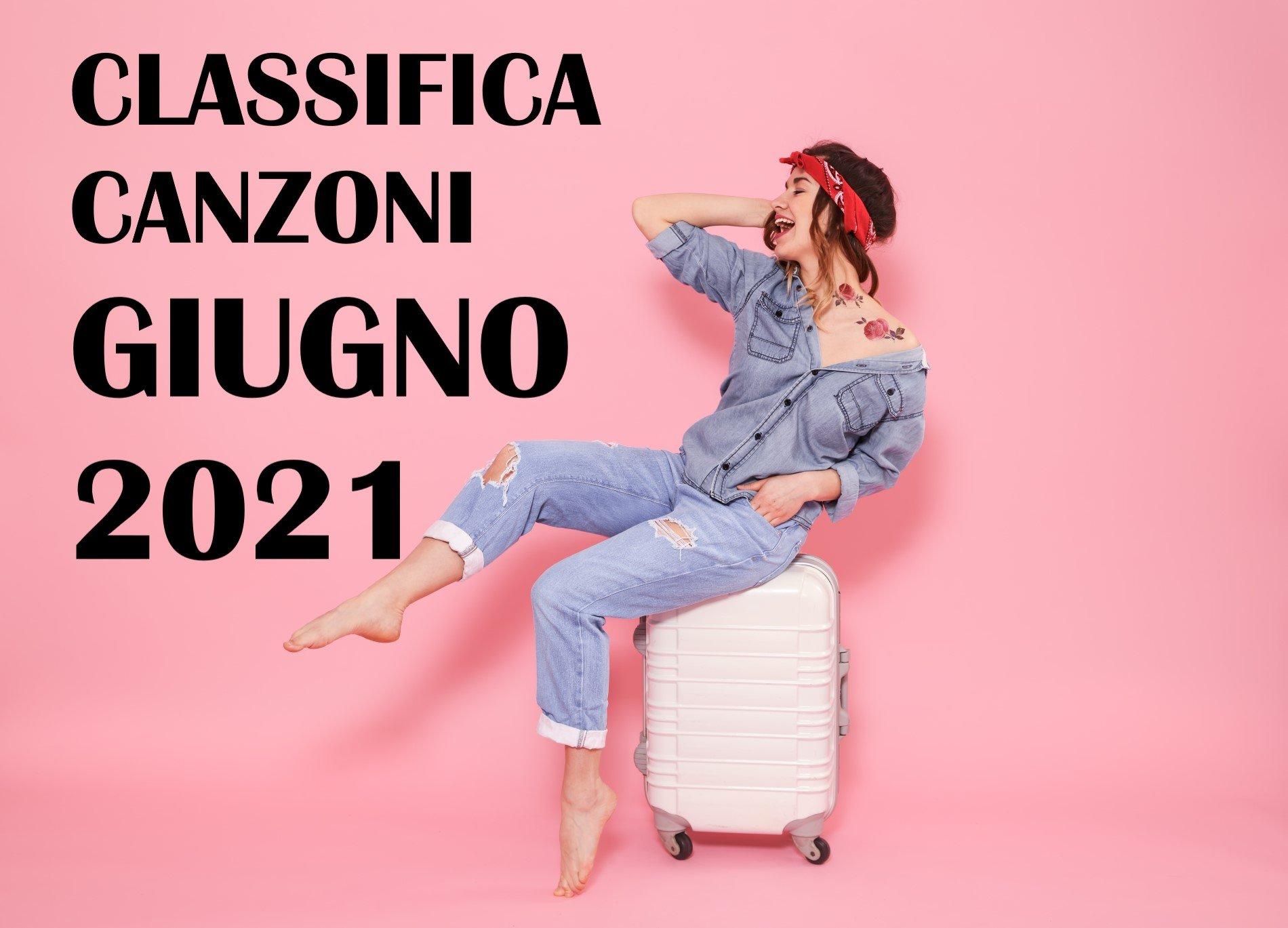 CLASSIFICA CANZONI GIUGNO 2021 - LA MIGLIORE MUSICA DEL MOMENTO GIUGNO 2021