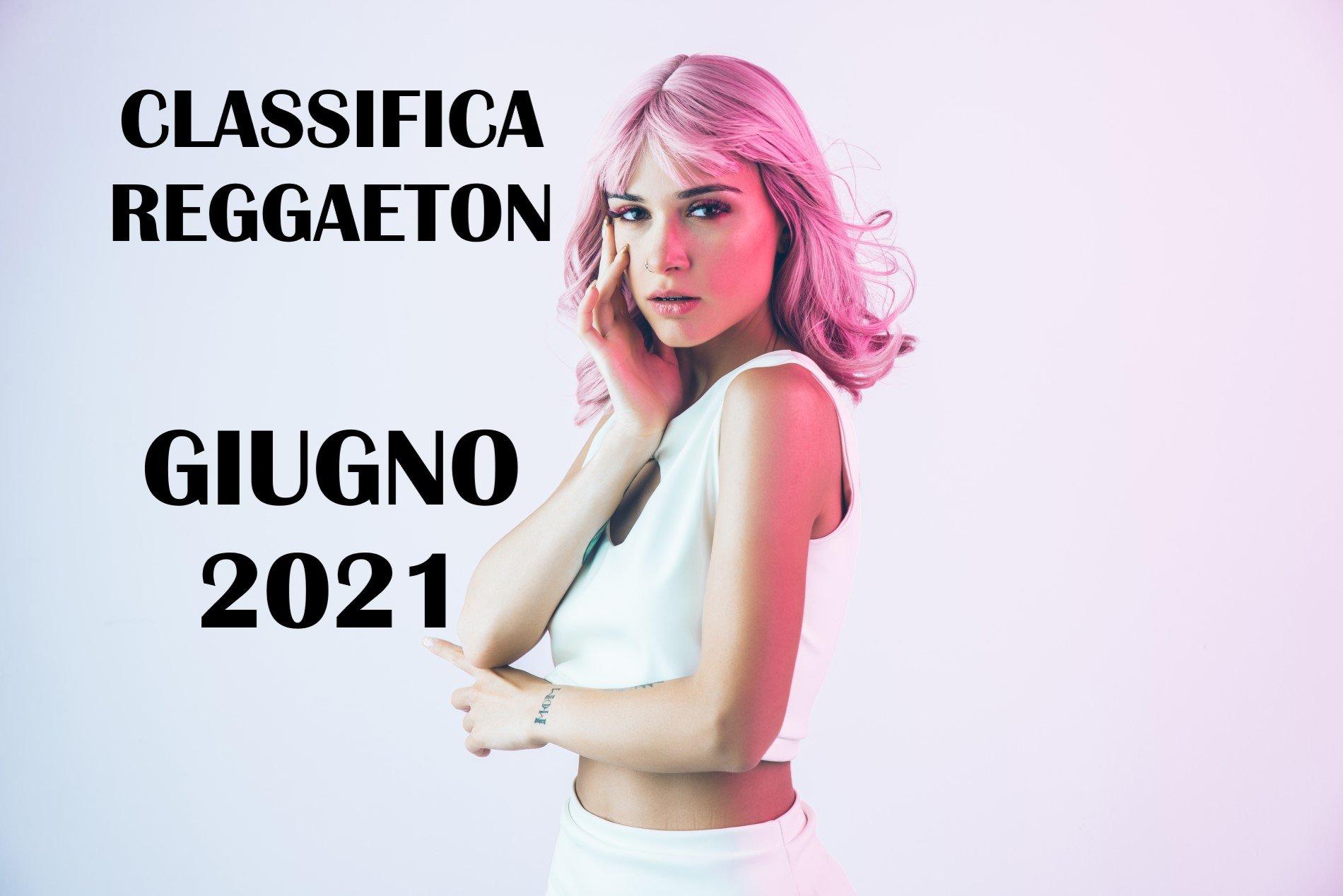 CLASSIFICA REGGAETON GIUGNO 2021 – LA MIGLIORE MUSICA REGGAETON GIUGNO 2021