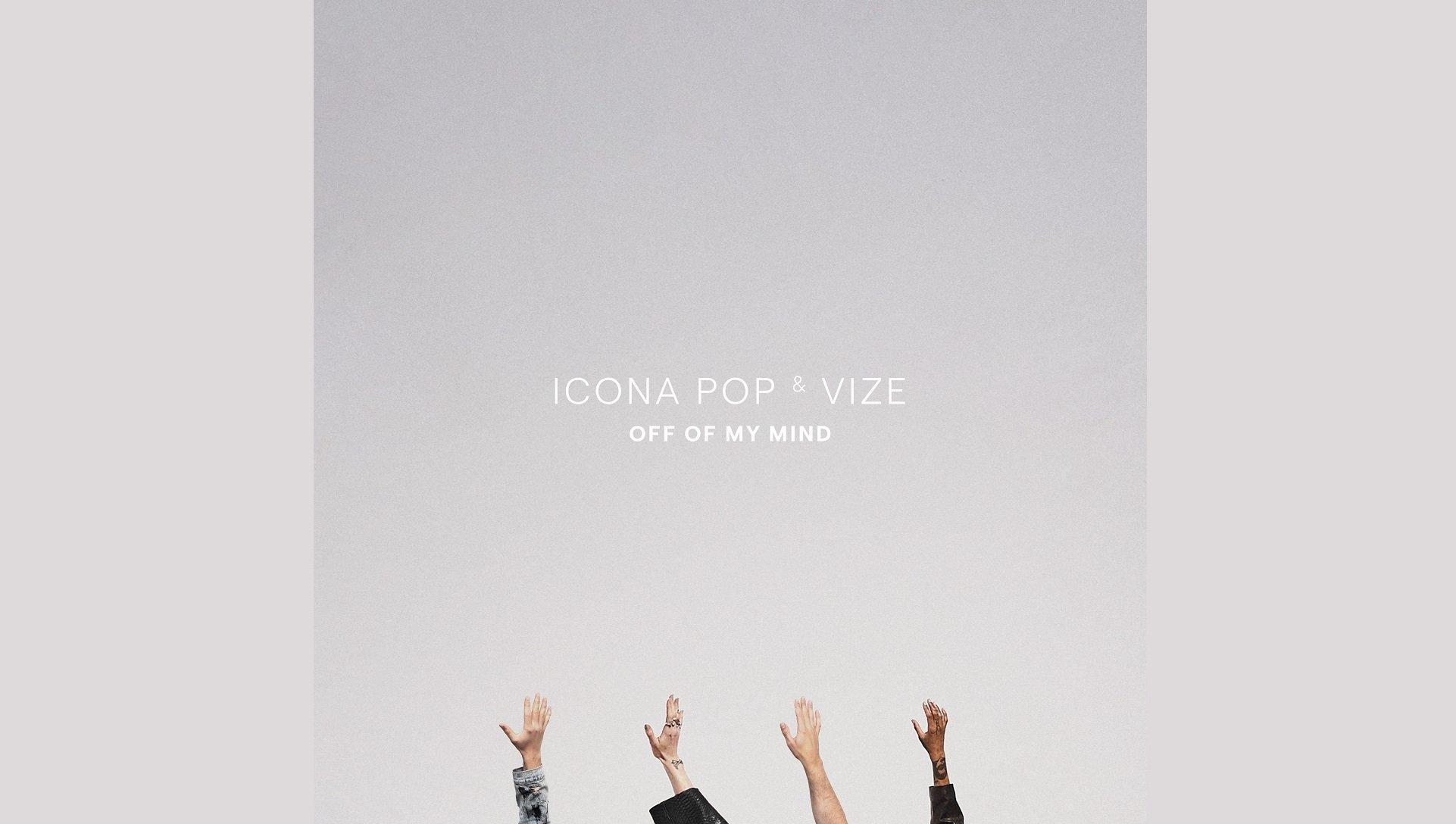 Icona Pop x VIZE Off Of My Mind