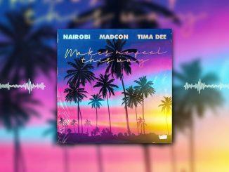 Nairobi x Madcon x Tima Dee Makes Me Feel This Way