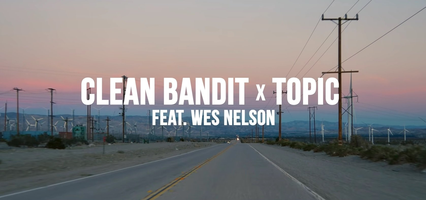 Clean Bandit Topic Drive feat. Wes Nelson