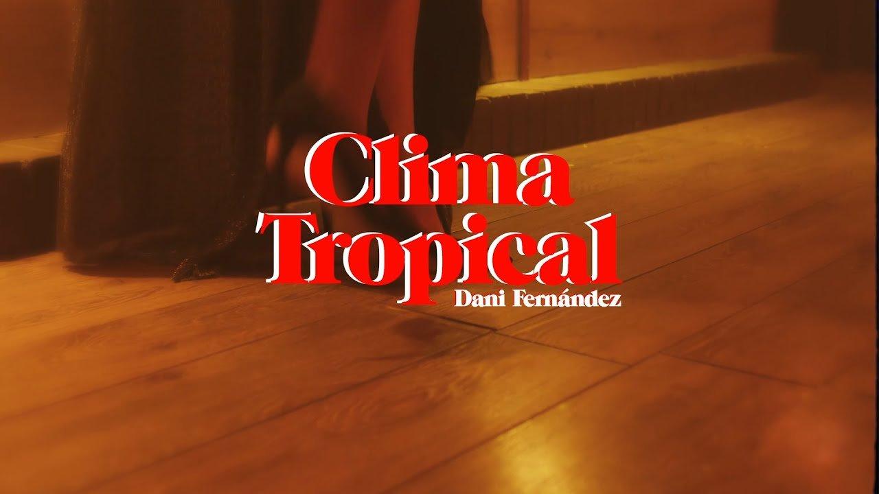 Dani Fernandez Clima Tropical