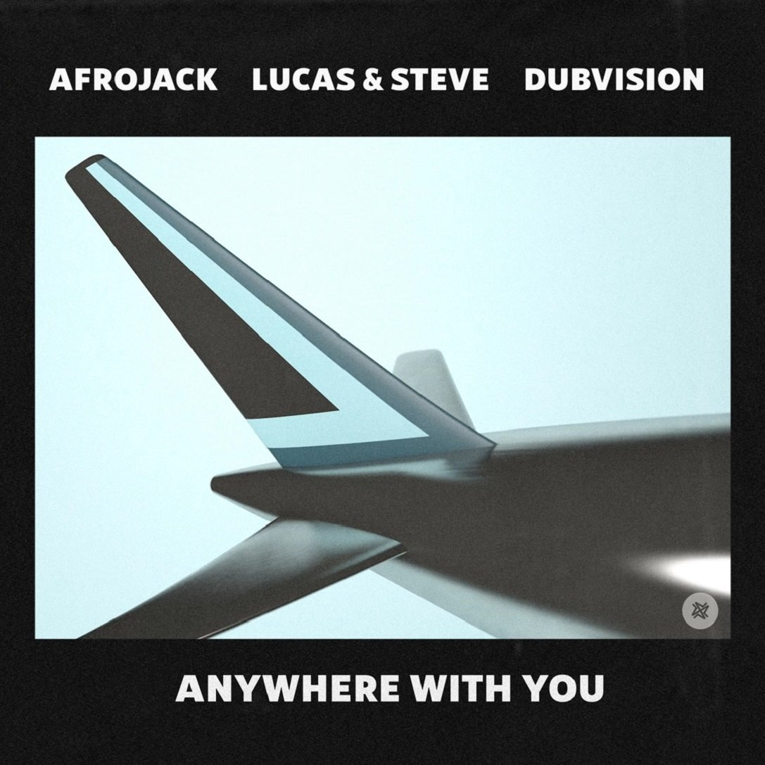 Afrojack, Lucas & Steve, Dubvision ANYWHERE WITH YOU