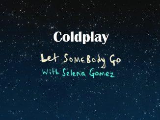 Coldplay X Selena Gomez Let Somebody Go